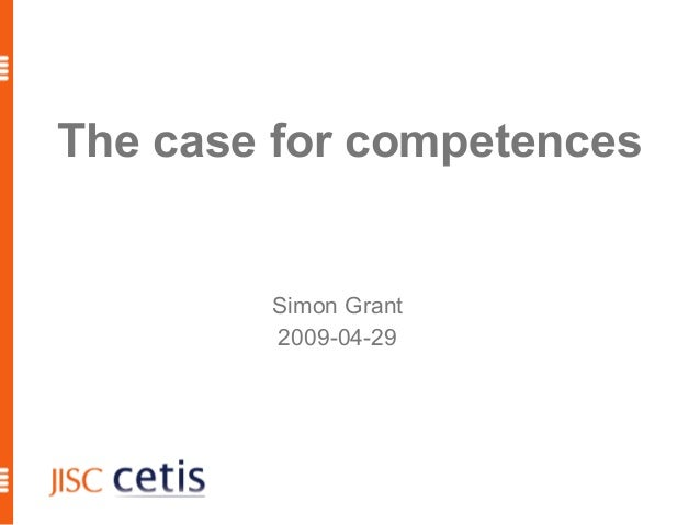 The case for competences Simon Grant 2009-04-29