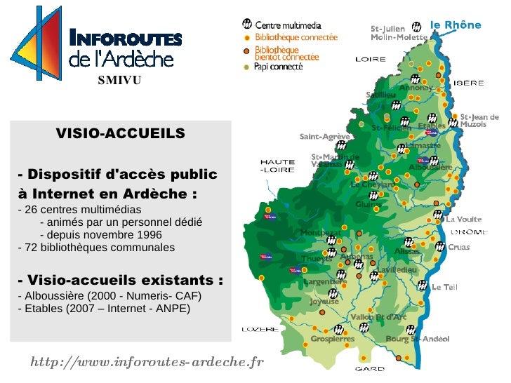 SMIVU           VISIO-ACCUEILS  - Dispositif d'accès public à Internet en Ardèche : - 26 centres multimédias      - animés...