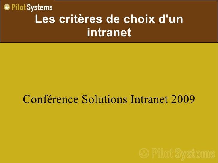 Les critères de choix d'un             intranet     Conférence Solutions Intranet 2009