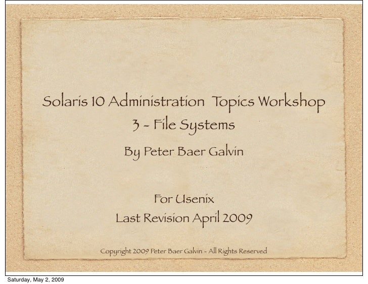 Solaris 10 Administration Topics Workshop                                  3 - File Systems                               ...