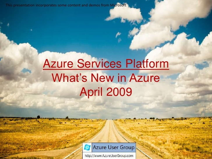 This presentation incorporates some content and demos from Microsoft                         Azure Services Platform      ...
