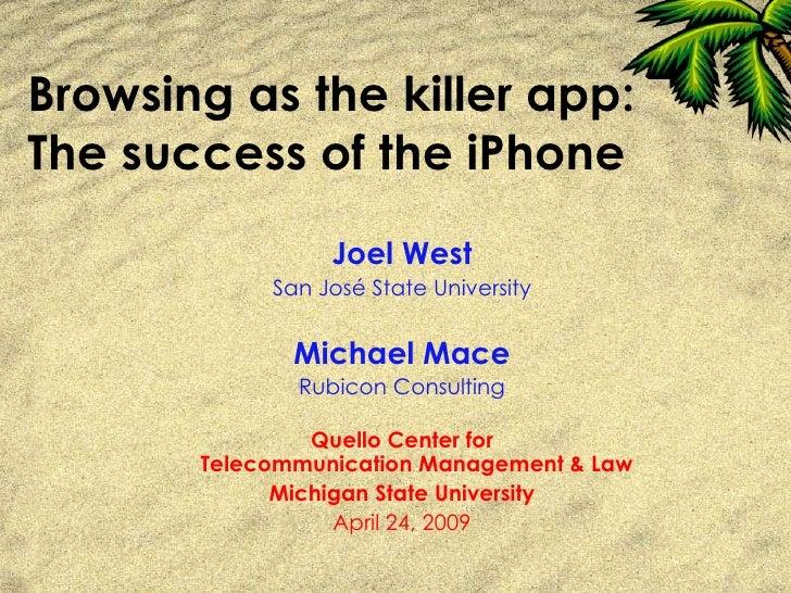 Browsing as the killer app: The success of the iPhone <ul><li>Joel West </li></ul><ul><li>San José State University </li><...