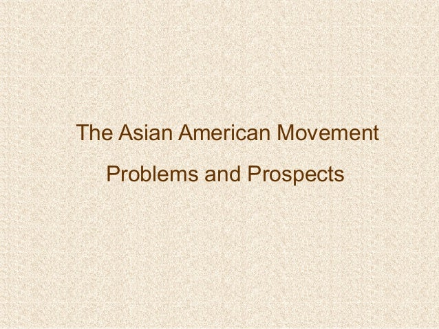 The Asian American MovementProblems and Prospects