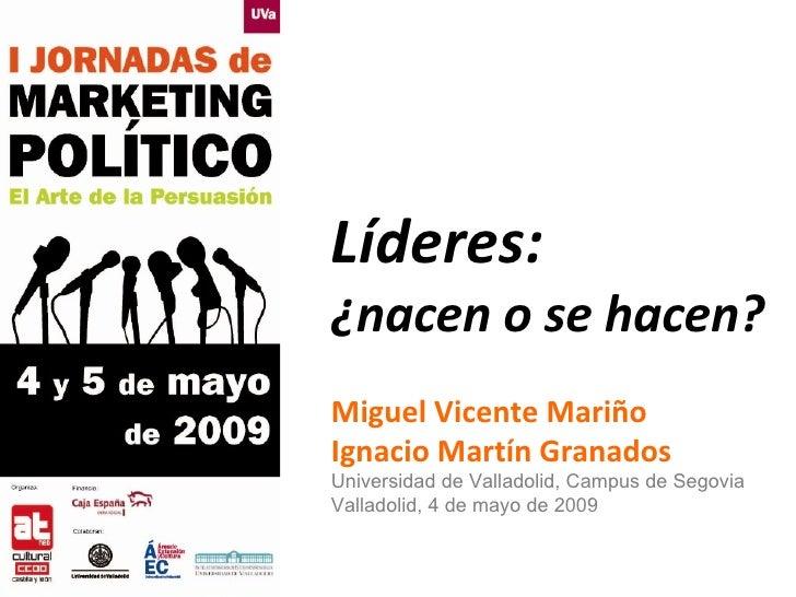 Líderes:  ¿nacen o se hacen? Miguel Vicente Mariño Ignacio Martín Granados Universidad de Valladolid, Campus de Segovia Va...