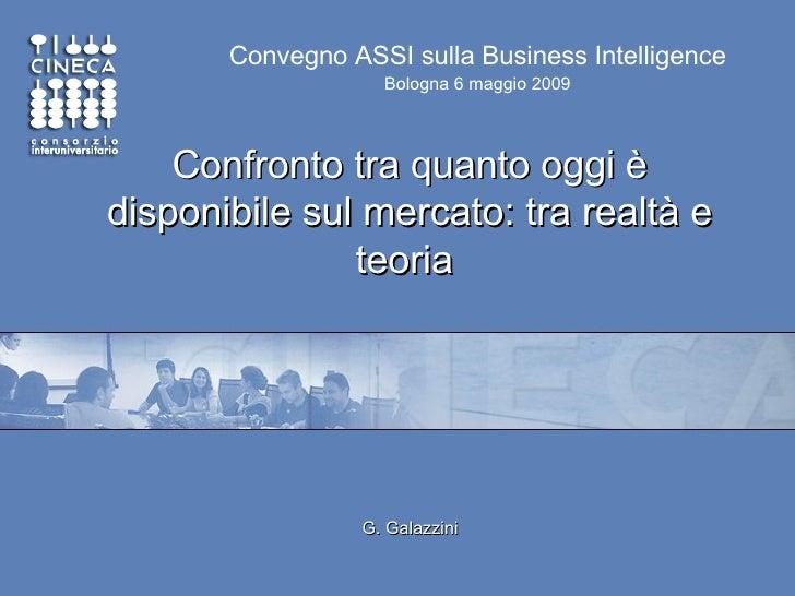 Confronto tra quanto oggi è disponibile sul mercato: tra realtà e teoria   G. Galazzini Convegno ASSI sulla Business Intel...