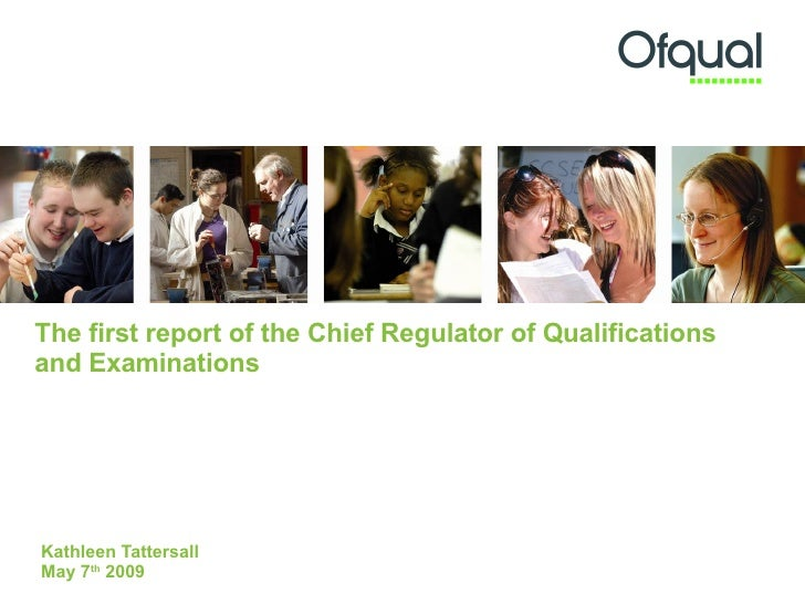 The first report of the Chief Regulator of Qualifications and Examinations Kathleen Tattersall May 7 th  2009