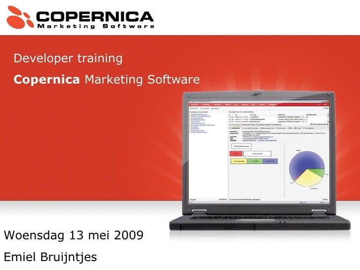 Developer training Copernica  Marketing Software  Woensdag 13 mei 2009 Emiel Bruijntjes