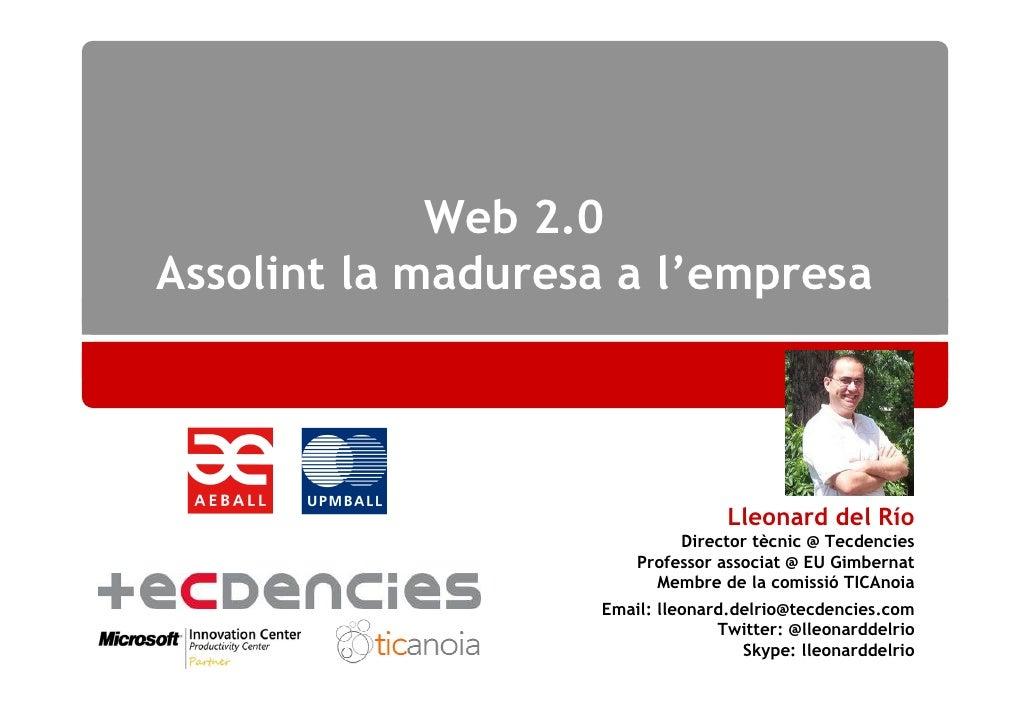 Web 2.0 Assolint la maduresa a l'empresa                                       Lleonard del Río                           ...