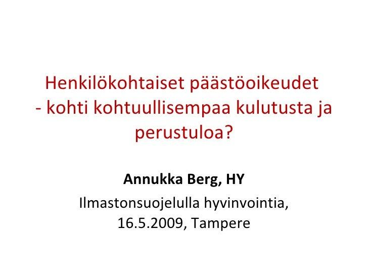 Henkilökohtaiset päästöoikeudet  - kohti kohtuullisempaa kulutusta ja perustuloa? Annukka Berg, HY Ilmastonsuojelulla hyvi...