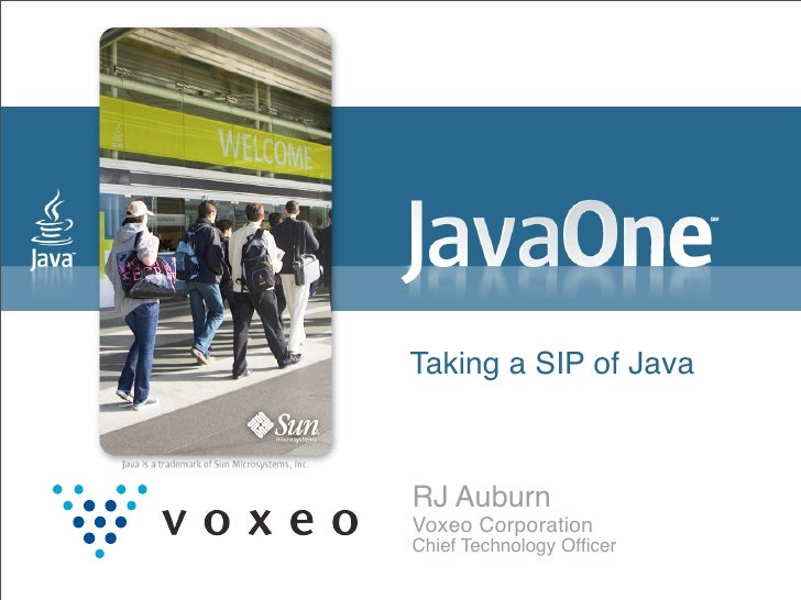 Taking a SIP of Java    RJ Auburn Voxeo Corporation Chief Technology Officer