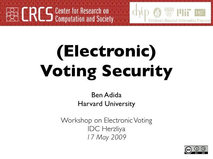 (Electronic) Voting Security            Ben Adida        Harvard University    Workshop on Electronic Voting          IDC ...