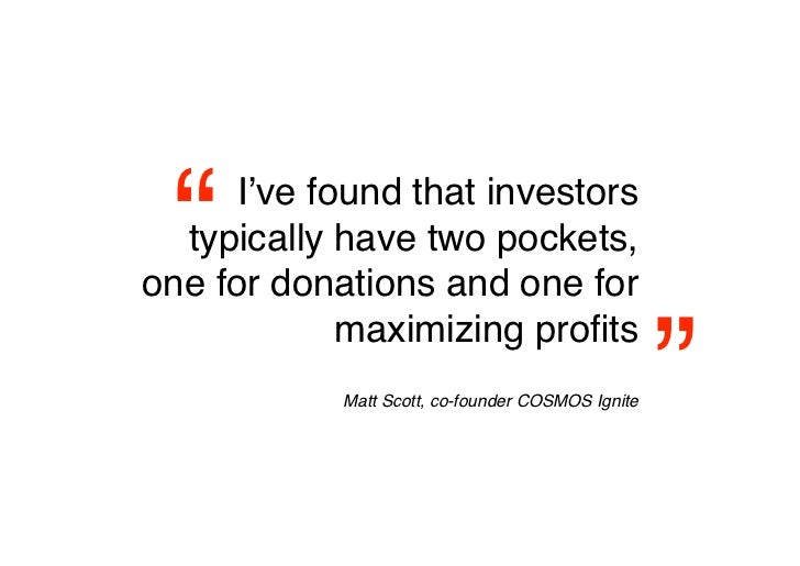 """    I've found that investors   typically have two pockets, one for donations and one for                                ..."