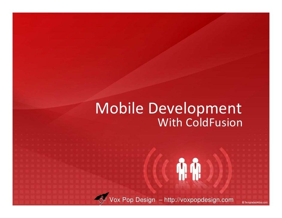 MobileDevelopment                 WithColdFusion      Vox Pop Design – http://voxpopdesign.com