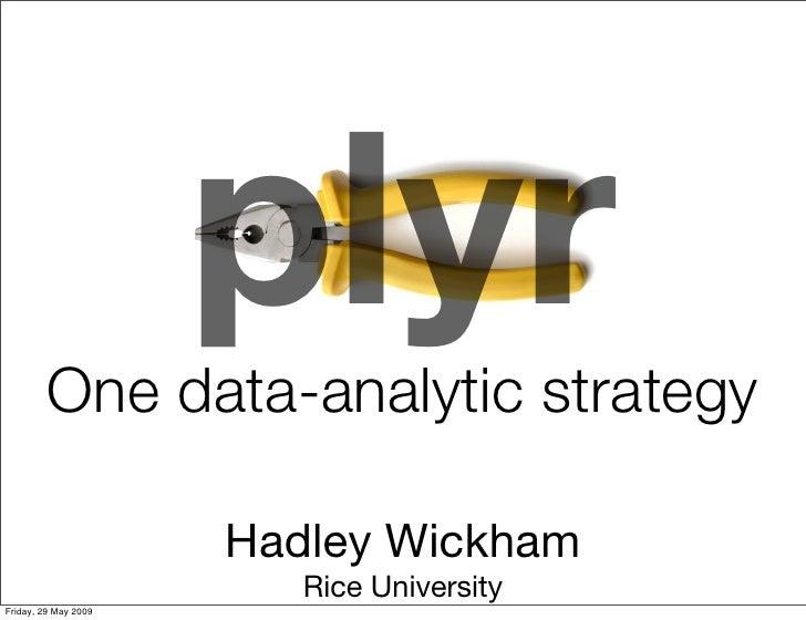 plyr          One data-analytic strategy                        Hadley Wickham                          Rice University Fr...