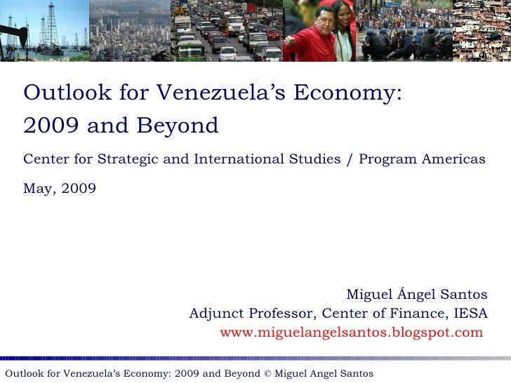 Outlook for Venezuela's Economy: 2009 and Beyond Center for Strategic and International Studies / Program Americas May, 20...