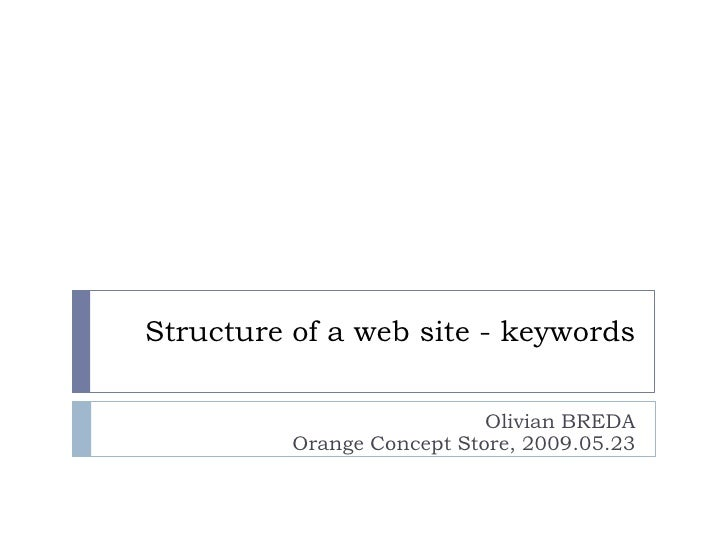 Structure of a web site - keywords                              Olivian BREDA           Orange Concept Store, 2009.05.23