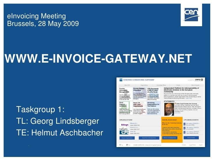 eInvoicing Meeting Brussels, 28 May 2009     WWW.E-INVOICE-GATEWAY.NET      Taskgroup 1:   TL: Georg Lindsberger   TE: Hel...