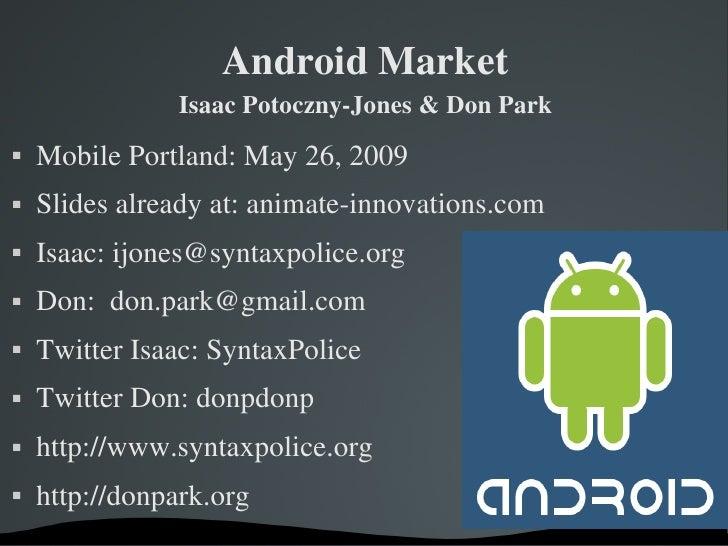 AndroidMarket                 IsaacPotocznyJones&DonPark    MobilePortland:May26,2009    Slidesalreadyat:an...