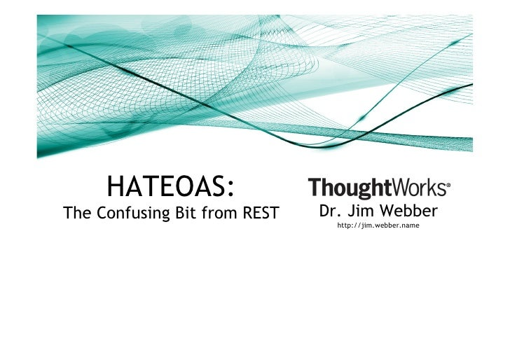 HATEOAS: The Confusing Bit from REST   Dr. Jim Webber                                 http://jim.webber.name