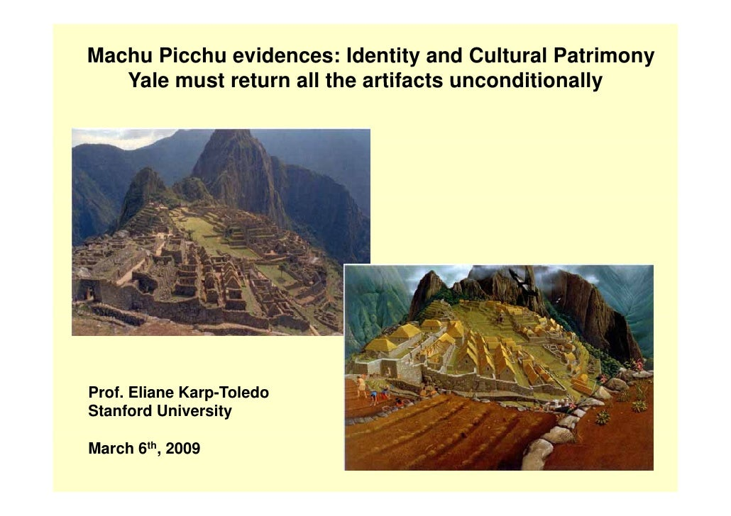 Machu Picchu evidences: Identity and Cultural Patrimony    Yale must return all the artifacts unconditionally     Prof. El...