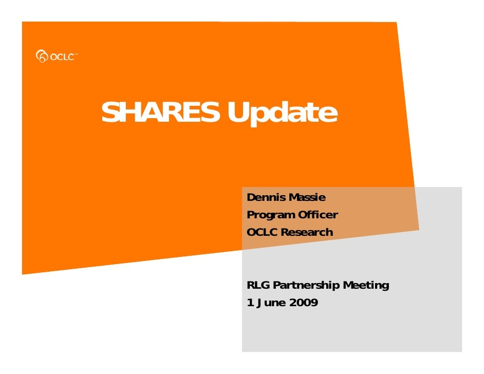 SHARES Update          Dennis Massie         Program Officer         OCLC Research            RLG Partnership Meeting     ...