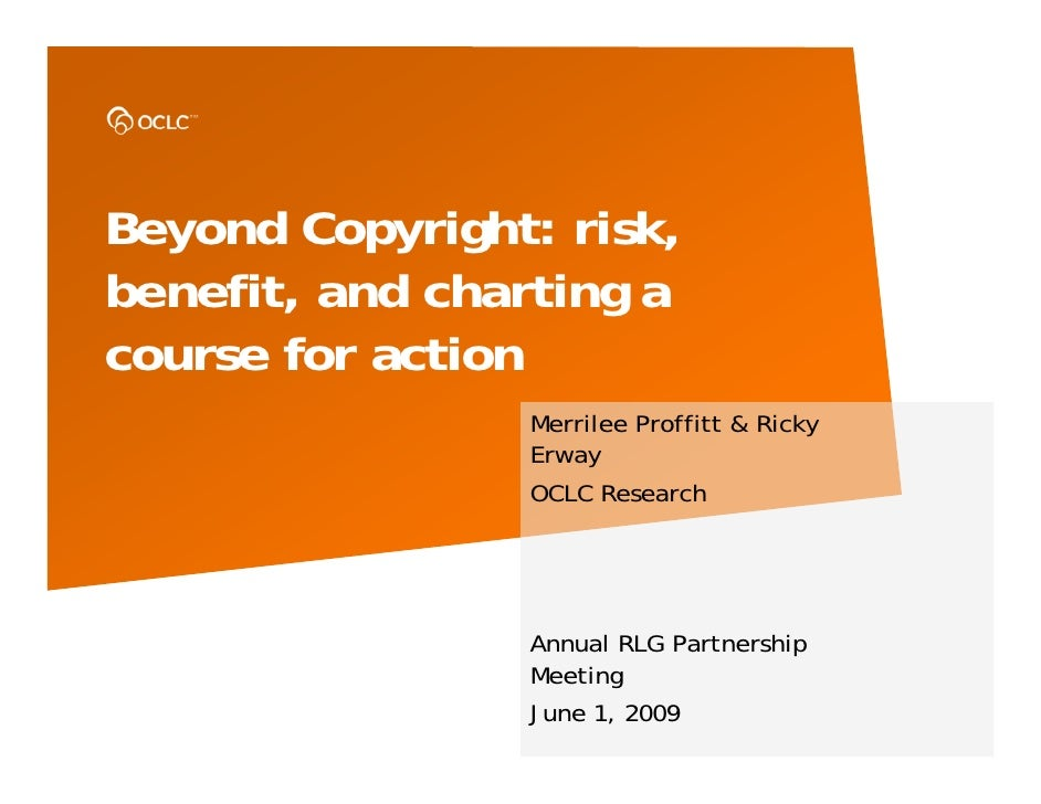 Beyond Copyright: risk, benefit, and charting a course for action                 Merrilee Proffitt & Ricky               ...