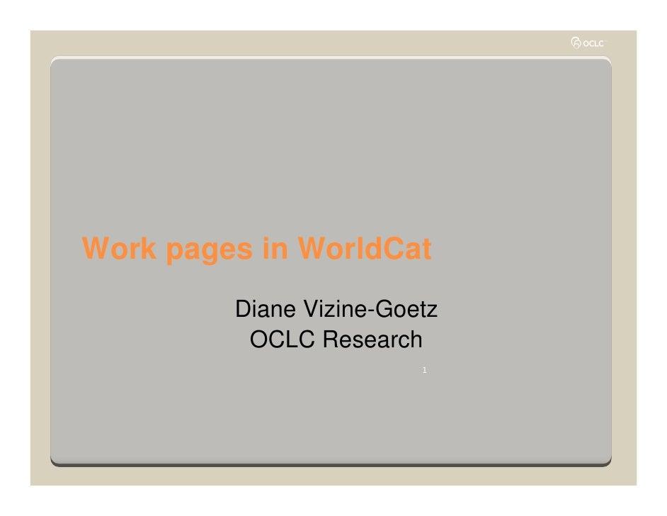 Work pages in WorldCat          Diane Vizine-Goetz           OCLC Research                          1