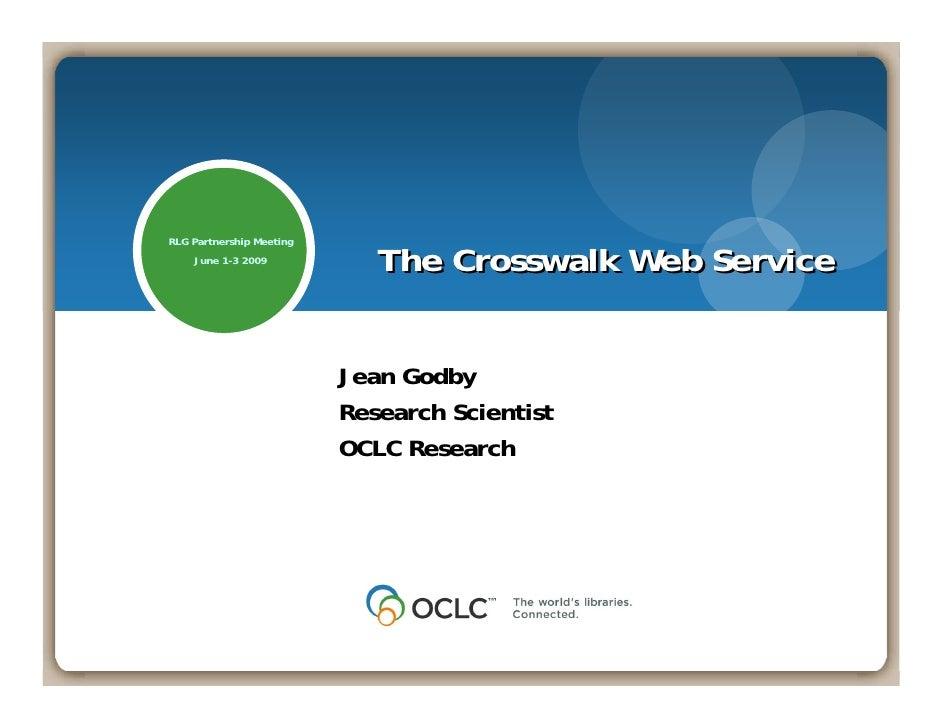 RLG Partnership Meeting     June 1-3 2009                              The Crosswalk Web Service                          ...