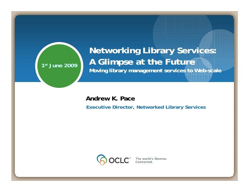 Networking Library Services: 1st June 2009    A Glimpse at th F t                    Gli      t the Future                ...