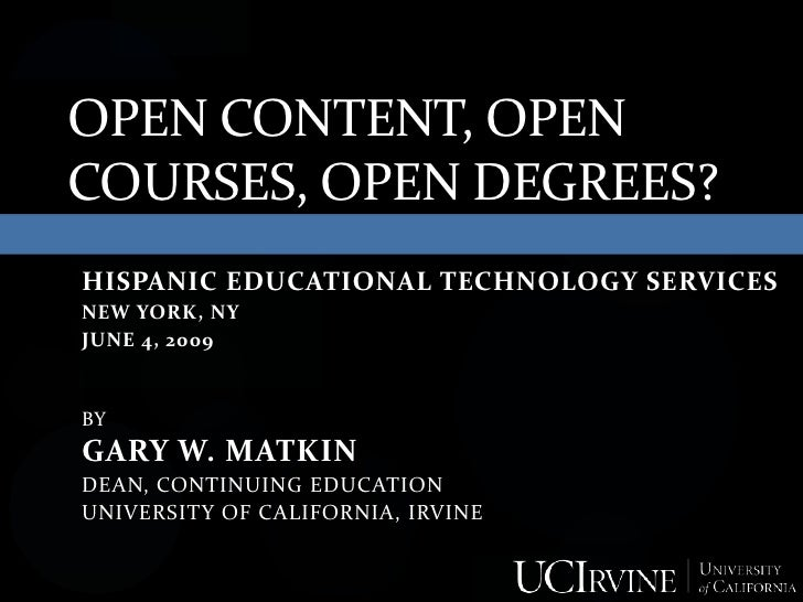 OPEN CONTENT, OPEN COURSES, OPEN DEGREES? HISPANIC EDUCATIONAL TECHNOLOGY SERVICES NEW YORK, NY JUNE 4, 2009   BY GARY W. ...