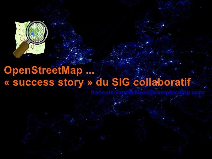 OpenStreetMap ... « success story » du SIG collaboratif                               francois.vanderbiest@camptocamp.com ...