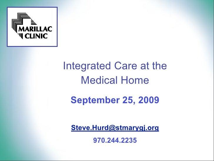 IntegratedCareatthe     MedicalHome  September 25, 2009   Steve.Hurd@stmarygj.org       970.244.2235