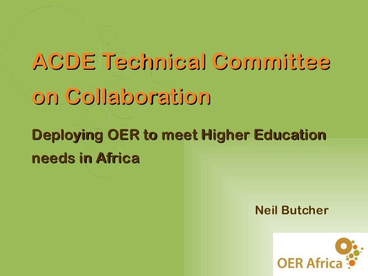 ACDE Technical Committeeon CollaborationDeploying OER to meet Higher Educationneeds in Africa                            N...