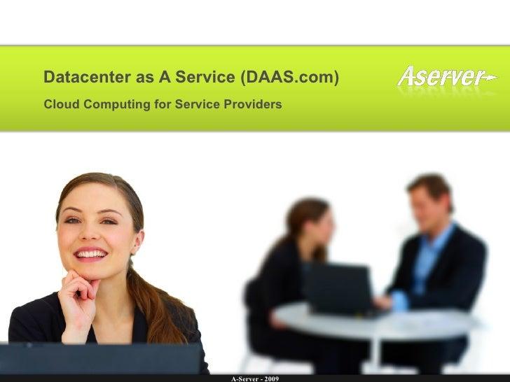Datacenter as A Service (DAAS.com) Cloud Computing for Service Providers                                  A-Server - 2009