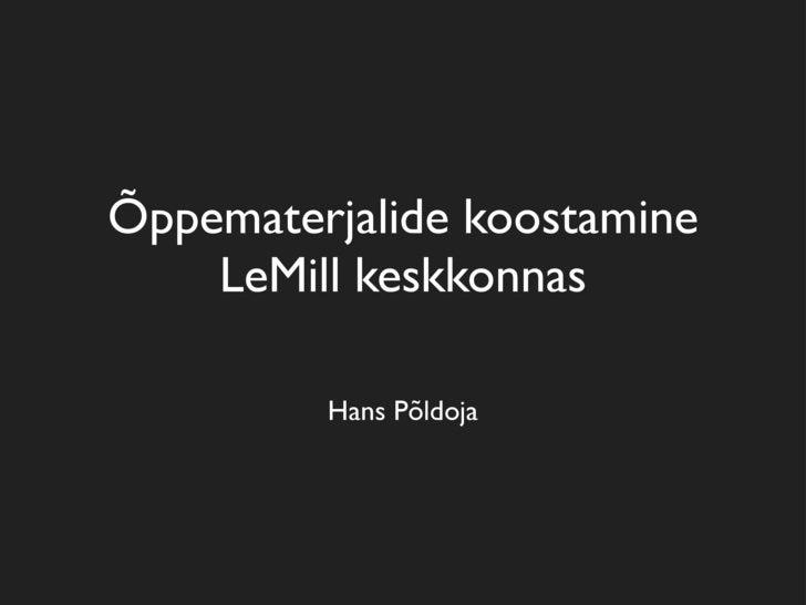 Õppematerjalide koostamine     LeMill keskkonnas           Hans Põldoja