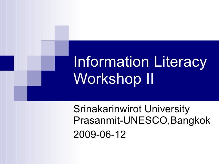 Information Literacy  Workshop II Srinakarinwirot University Prasanmit-UNESCO,Bangkok 2009-06-12