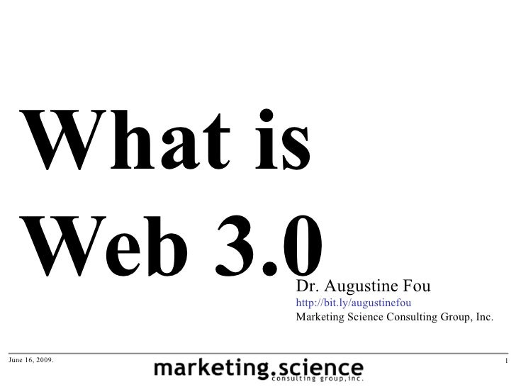 What is   Web 3.0       Dr. Augustine Fou                 http://bit.ly/augustinefou                 Marketing Science Con...