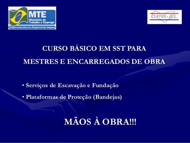 CURSO BÁSICO EM SST PARAMESTRES E ENCARREGADOS DE OBRA• Serviços de Escavação e Fundação• Plataformas de Proteção (Bandeja...