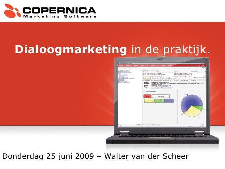 Donderdag 25 juni 2009 – Walter van der Scheer Dialoogmarketing  in de praktijk.