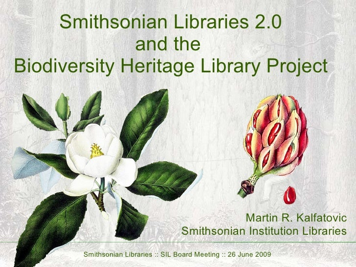 Smithsonian Libraries 2.0 and the  Biodiversity Heritage Library Project Martin R. Kalfatovic Smithsonian Institution Libr...