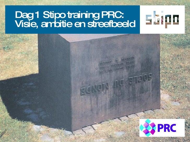 Dag 1 Stipo training PRC:<br />Visie, ambitie en streefbeeld<br />