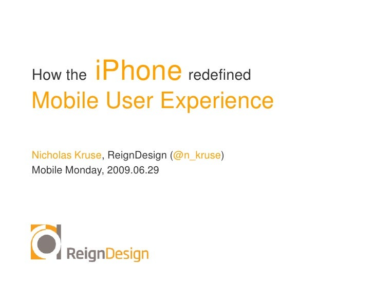 How the  iPhoneredefinedMobile User Experience<br />Nicholas Kruse, ReignDesign(@n_kruse)<br />Mobile Monday, 2009.06.29<b...