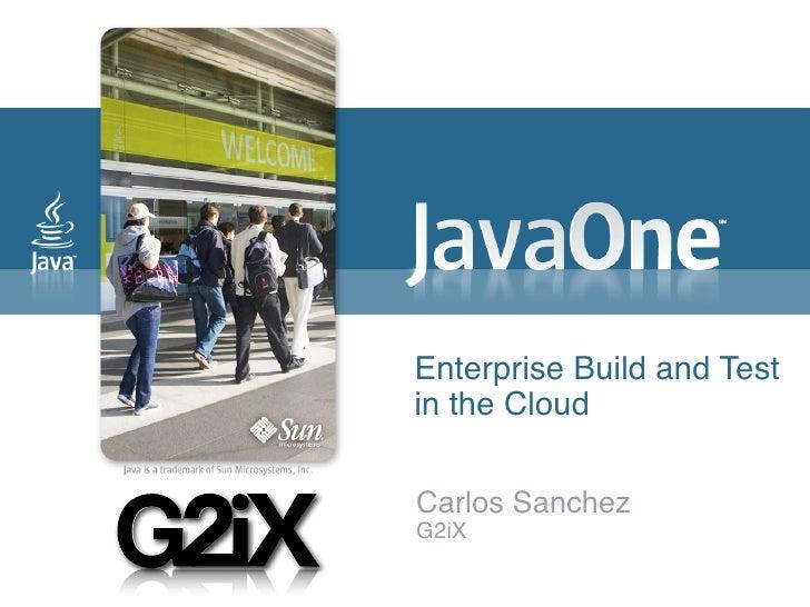 Enterprise Build and Test in the Cloud  Carlos Sanchez G2iX