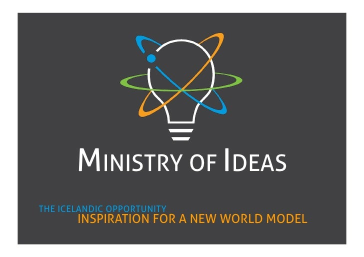 MINISTRY OF IDEAS THE ICELANDIC OPPORTUNITY        INSPIRATION FOR A NEW WORLD MODEL