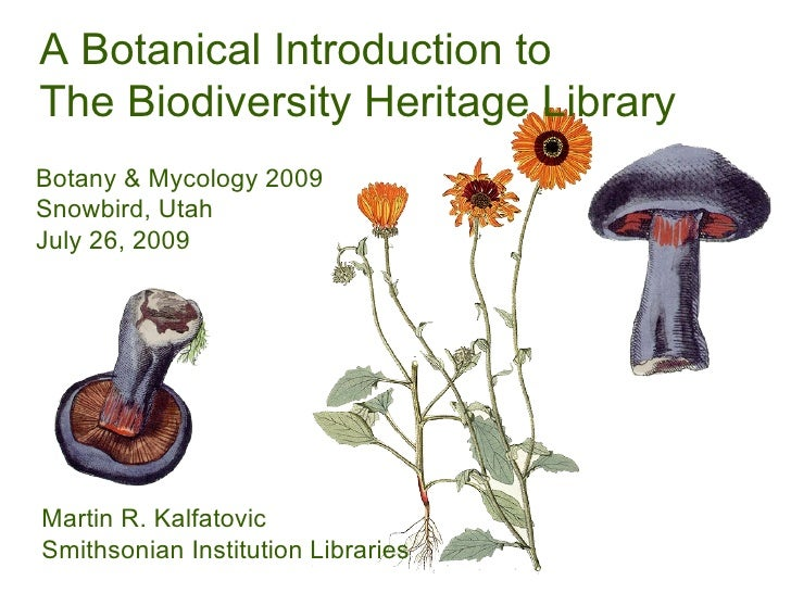 A Botanical Introduction to The Biodiversity Heritage Library Martin R. Kalfatovic Smithsonian Institution Libraries Botan...