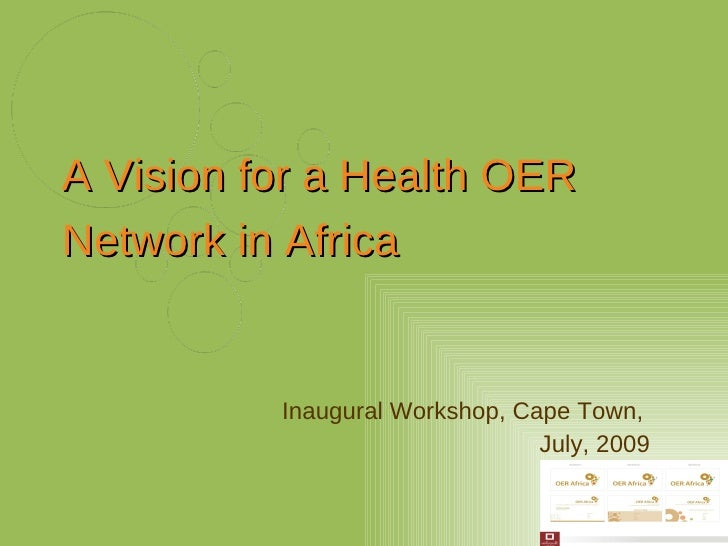 Inaugural Workshop, Cape Town,  July, 2009 A Vision for a Health OER Network in Africa