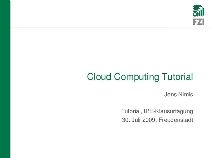 Cloud Computing Tutorial                        Jens Nimis         Tutorial, IPE-Klausurtagung        30. Juli 2009, Freud...