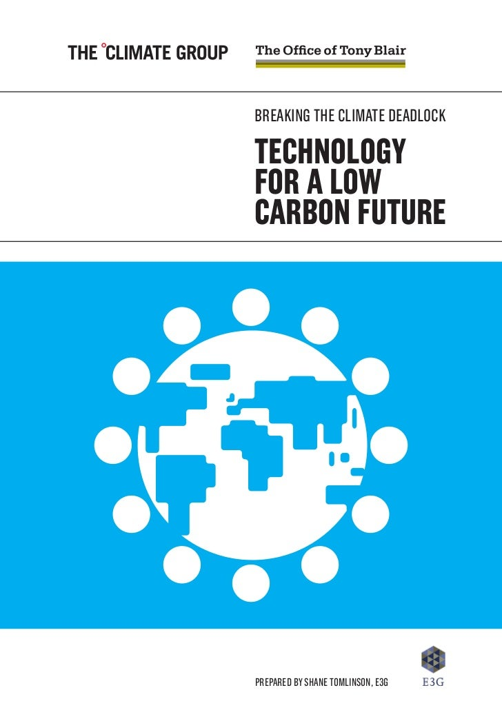 BREAKING THE CLIMATE DEADLOCKTECHNOLOGYFOR A LOWCARBON FUTUREPrepared by Shane Tomlinson, E3G