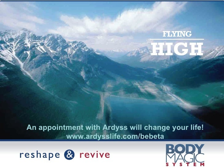 An appointment with Ardyss will change your life! www.ardysslife.com/bebeta