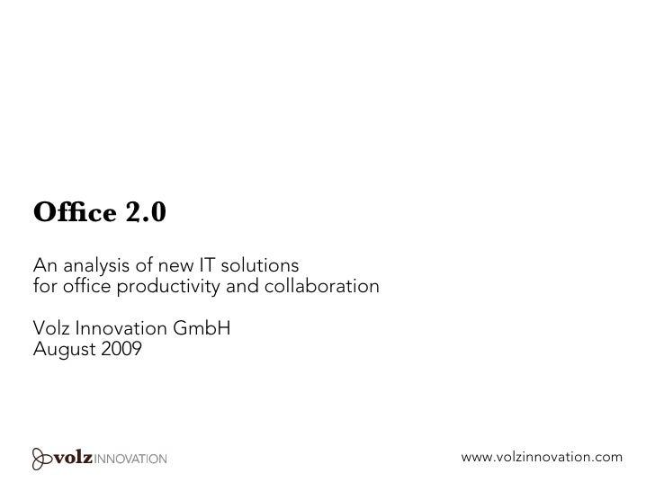 Office 2.0 An analysis of new IT solutions for office productivity and collaboration  Volz Innovation GmbH August 2009     ...